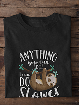 Anything You Can Do I Can Do Slower T-Shirt for Men / Women